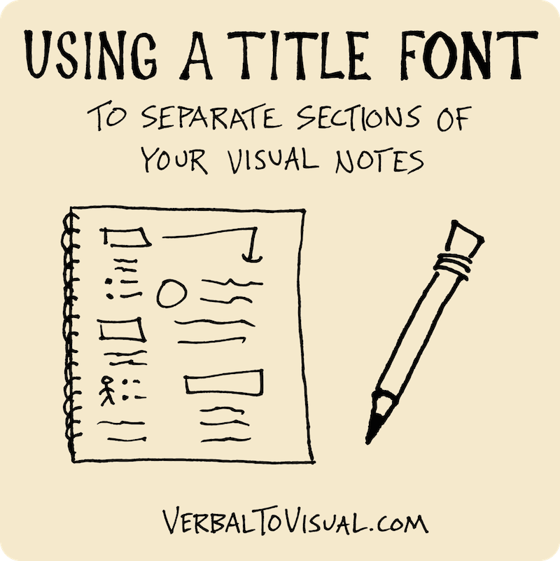 Using A Title Font To Separate Sections Of Your Visual Notes - Verbal To Visual