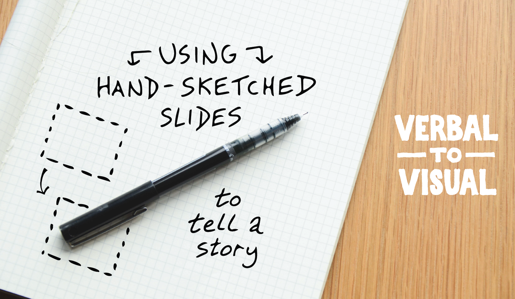 Using Hand-Sketched Slides To Tell A Story - Verbal To Visual - Doug Neill - sketchnotes, doodling, visual note-taking, presentation, talk, speech, slides