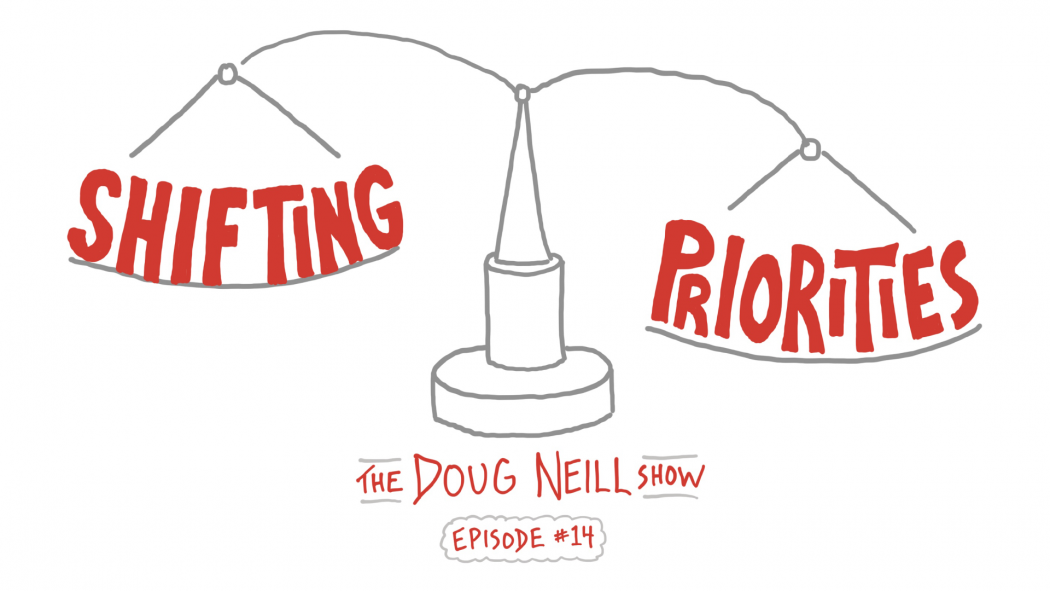 Shifting Priorities - The Doug Neill Show - Episode #14