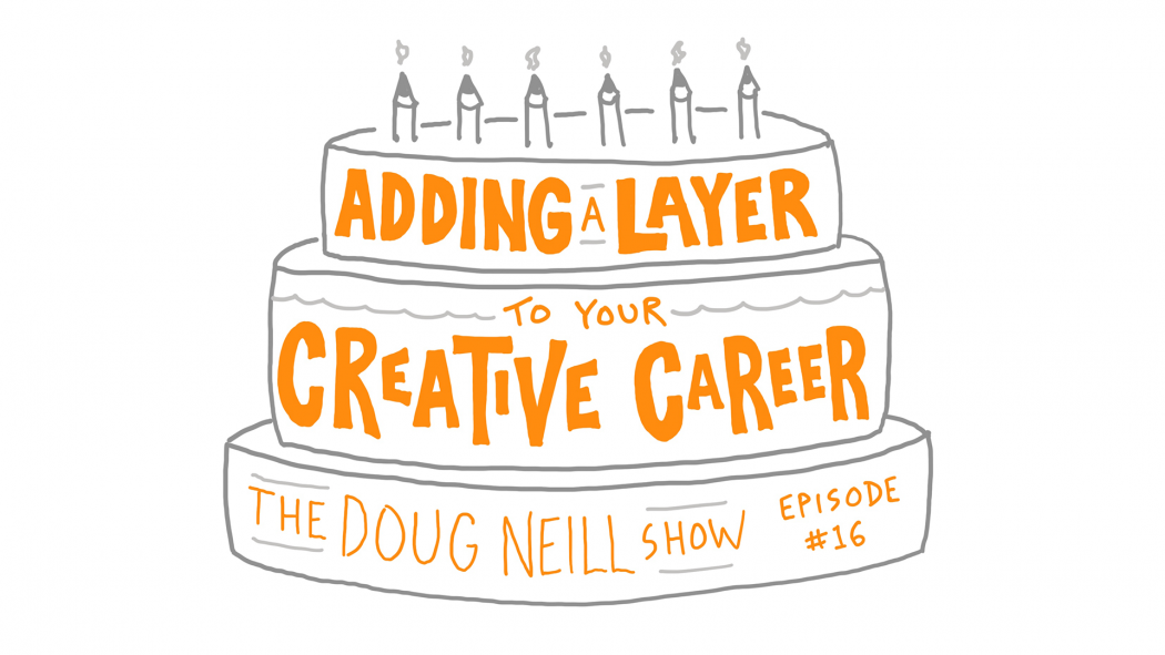 Adding a Layer to Your Creative Career - The Doug Neill Show - Episode #16