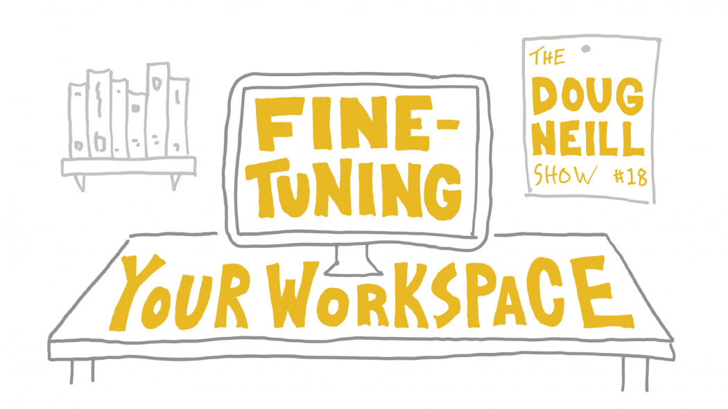 Fine-Tuning Your Workspace - The Doug Neill Show - Episode #18