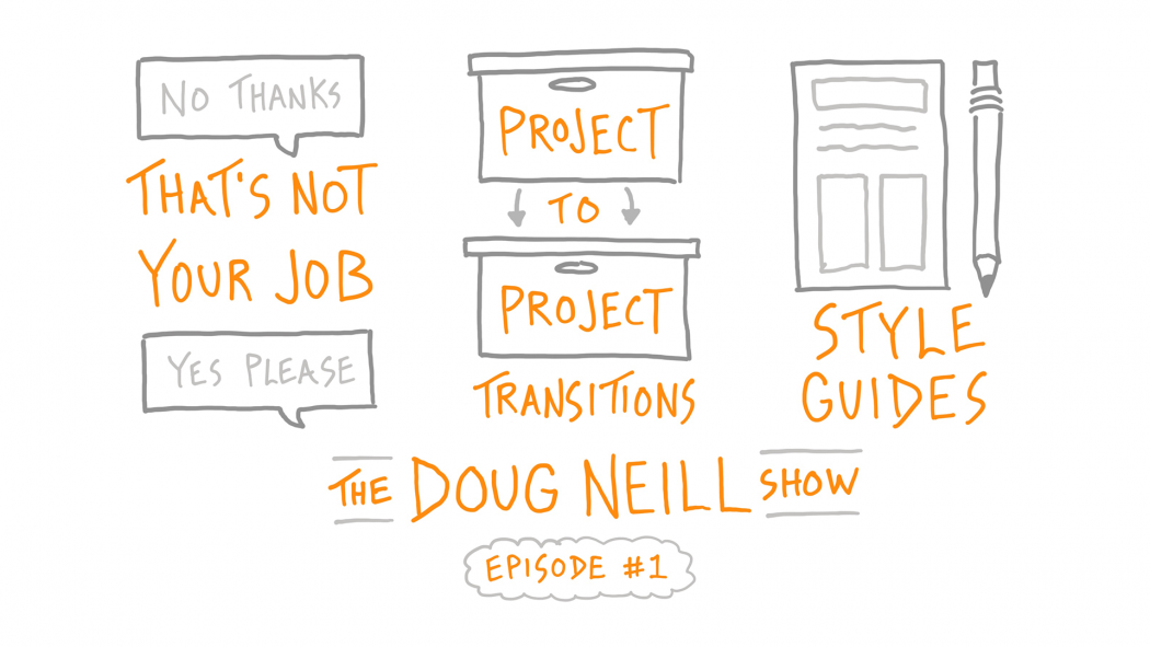 That's Not Your Job; Project To Project Transitions; Style Guides; The Doug Neill Show: Episode #1