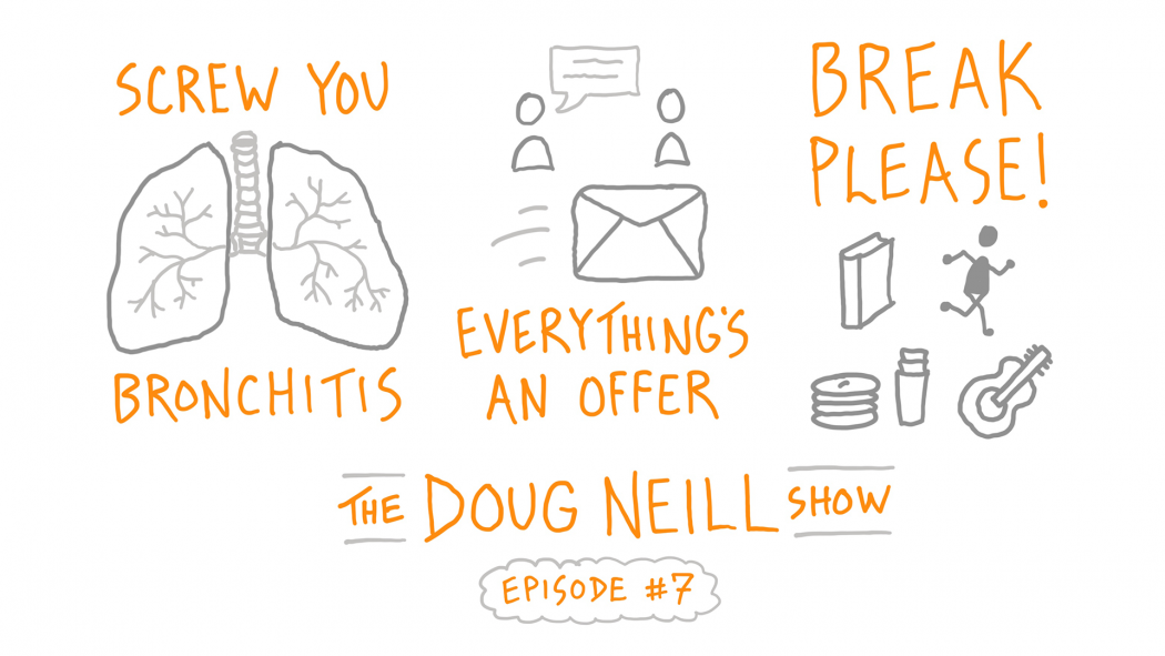 Screw You Bronchitis; Everything's an Offer; Break Please!; The Doug Neill - Episode #7