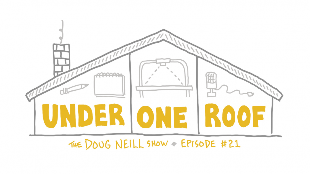 Under One Roof - The Doug Neill Show - Episode #21