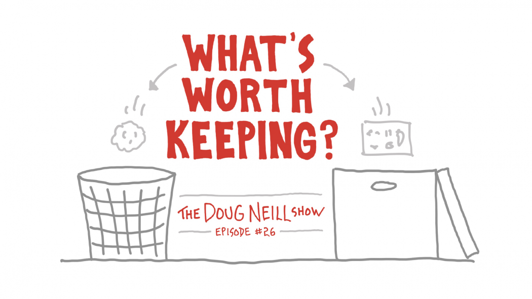What's Worth Keeping - The Doug Neill Show - Episode #26
