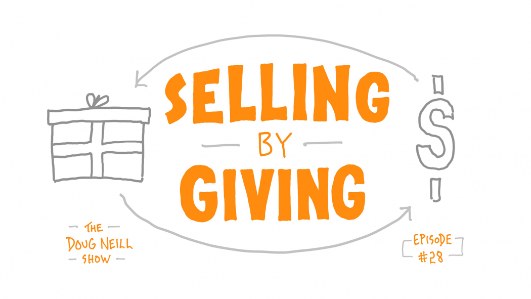 Selling by Giving - The Doug Neil Show - Episode 28